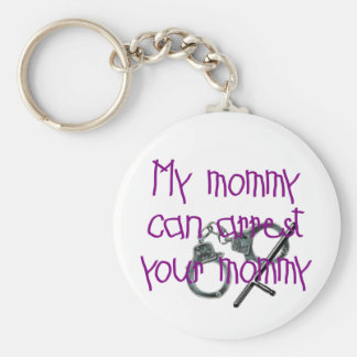 My Mommy Can Arrest Your Mommy Basic Round Button Keychain