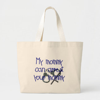 My Mommy Can Arrest Your Mommy Large Tote Bag