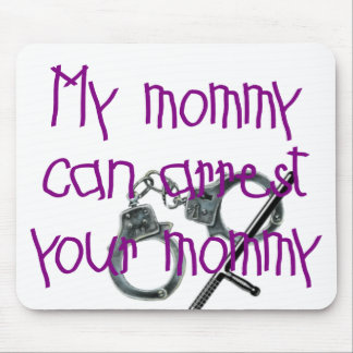 My Mommy Can Arrest Your Mommy Mouse Pad
