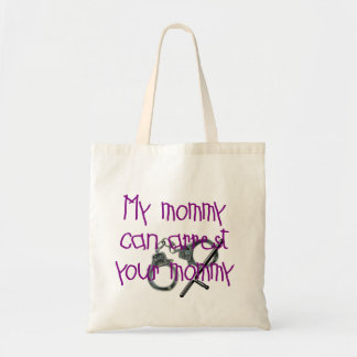 My Mommy Can Arrest Your Mommy Tote Bag