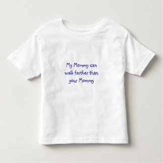 My Mommy can walk farther than your Mommy T-shirt