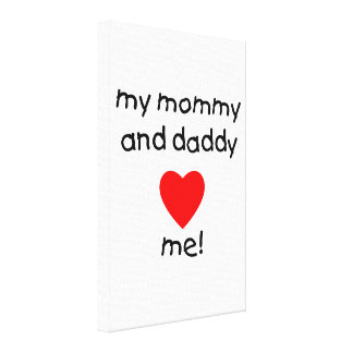 My Mommy & Daddy Love Me Gallery Wrapped Canvas