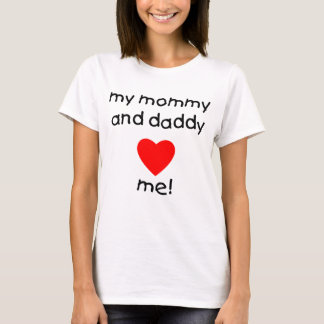 My Mommy & Daddy Love Me T-Shirt