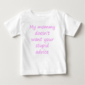 My Mommy Doesn't Want Your Stupid Advice Baby T-Shirt