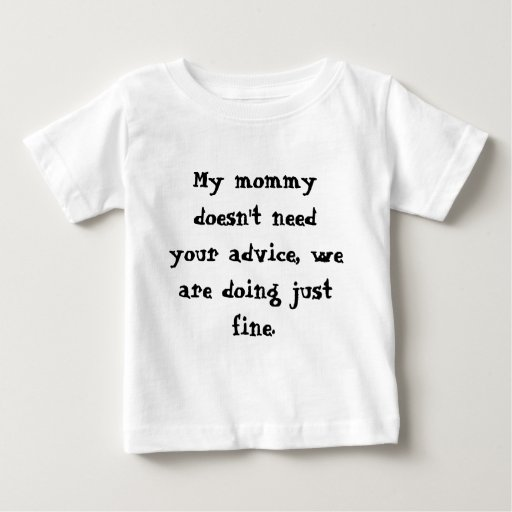 My mommy doesn't need your advice, we are doing... t shirts