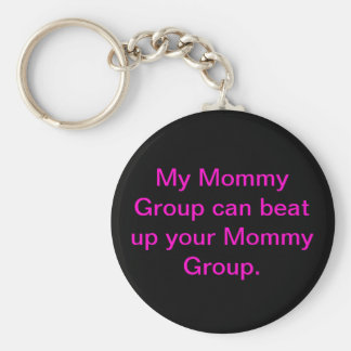 My Mommy Group can beat up Your Mommy Group Keychain