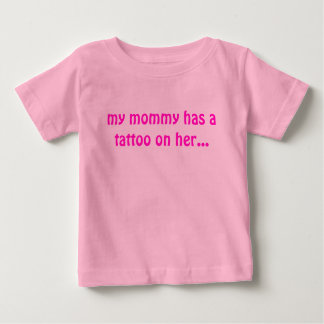 My mommy has a tattoo on her... t shirt