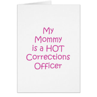 My mommy is a hot corrections officer card