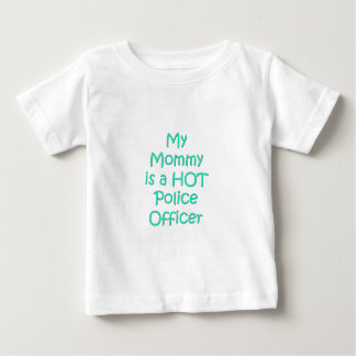 My mommy is a hot police officer baby T-Shirt