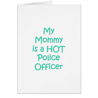 My mommy is a hot police officer card