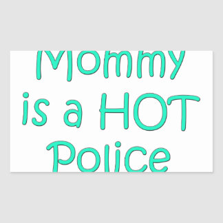 My mommy is a hot police officer rectangular sticker