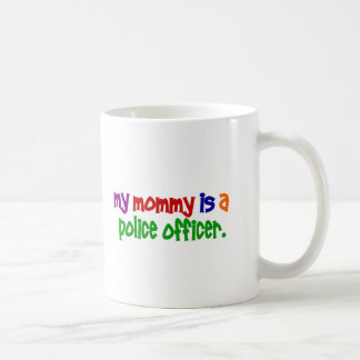 My Mommy Is A Police Officer 1 (Primary) Coffee Mug