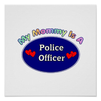 My Mommy Is A Police Officer Poster