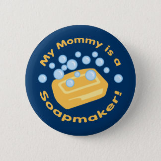 My Mommy is a Soapmaker Pinback Button