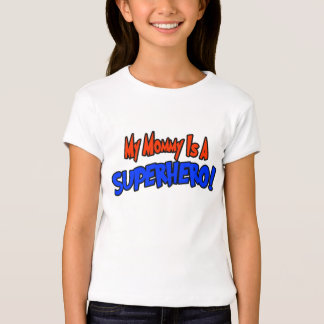 My mommy is a super hero T-Shirt