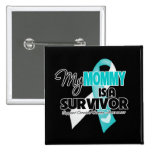 My Mommy is a Survivor - Cervical Cancer Buttons