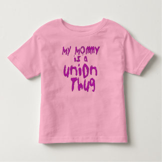 My Mommy is a Union Thug Toddler T-shirt