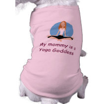 """My mommy is a Yoga Goddess"" doggie shirt"