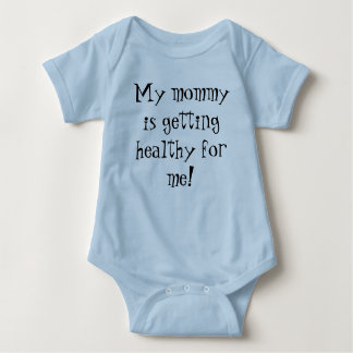My mommy is getting healthy for me! t shirts