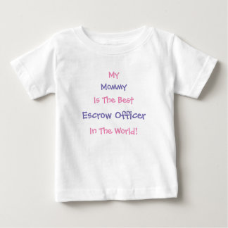My Mommy Is The Best Escrow Officer In The World! Baby T-Shirt