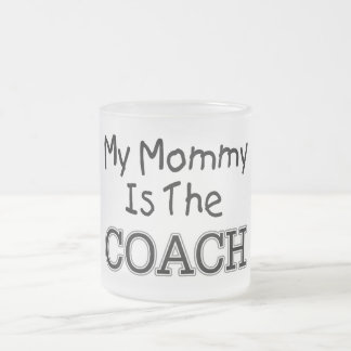 My Mommy Is The Coach Frosted Glass Coffee Mug