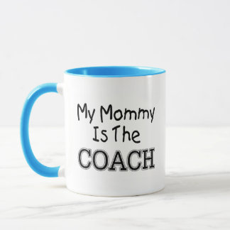 My Mommy Is The Coach Mug