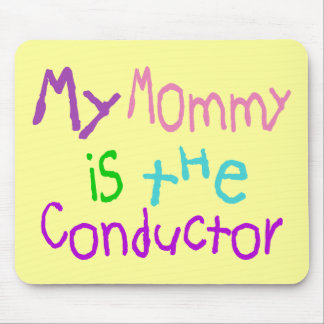 My Mommy Is The Conductor Mouse Pad