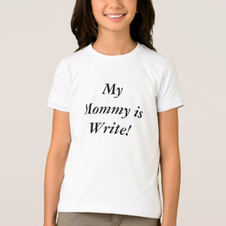 My Mommy is Write! T-Shirt