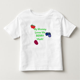 My Mommy Loves Me Berry Much! toddler Tshirt