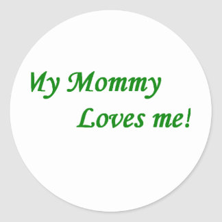 my mommy loves me classic round sticker