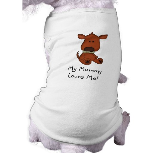 My Mommy Loves Me!-Cute Doggie sitting. Tee