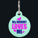 "My Mommy Loves Me Pet ID Tag<br><div class=""desc"">Your pet wants to howl it from the mountain tops - &#39;My mommy loves me and I don&#39;t care who knows it!&#39; You are the joy of your pets life, and to show your reciprocation, this pet ID tag makes the perfect banner for all to see. Perfectly patterned to appreciate...</div>"