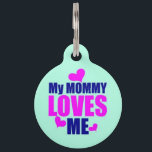 """My Mommy Loves Me Pet ID Tag<br><div class=""""desc"""">Your pet wants to howl it from the mountain tops - &#39;My mommy loves me and I don&#39;t care who knows it!&#39; You are the joy of your pets life, and to show your reciprocation, this pet ID tag makes the perfect banner for all to see. Perfectly patterned to appreciate...</div>"""