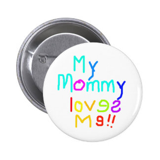 My Mommy Loves Me Pinback Button