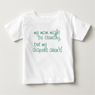 My mommy might be crunchy . . . baby T-Shirt