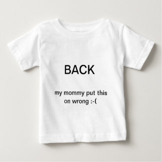 My mommy put it on wrong baby T-Shirt