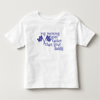 My mommy Races Faster Than Your Daddy Toddler T-shirt