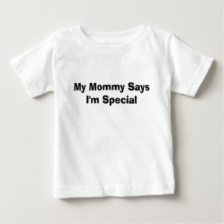 My Mommy Says I'm Special Baby T-Shirt