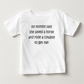 MY MOMMY SAYS SHE SAVED A HORSE BABY T-Shirt