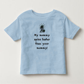 My mommy spins faster than your mommy! toddler t-shirt