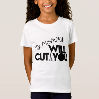 My Mommy Will Cut You T-Shirt