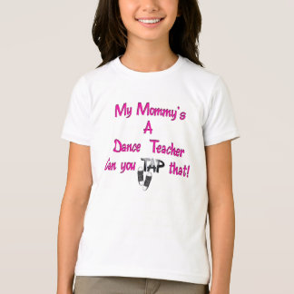 My Mommy's A Dance Teacher T-Shirt