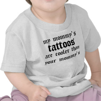 My mommy's tattoos are cooler tees