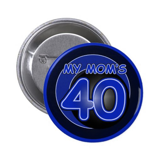 My Mom's 40 & blue Button