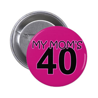 My Mom's 40 Pinback Button