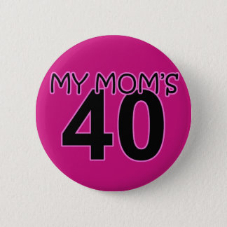My Mom's 40 Pinback Button