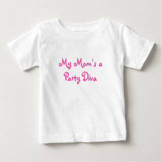 My Mom's a Party Diva Baby T-Shirt