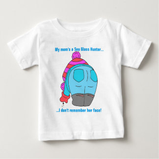 My mom's a sea glass hunter, I don't remember... Baby T-Shirt
