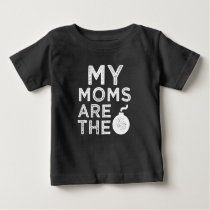 My moms are the bomb baby shirt