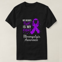 My Mom's Fight Is My Fight Fibromyalgia Awareness T-Shirt